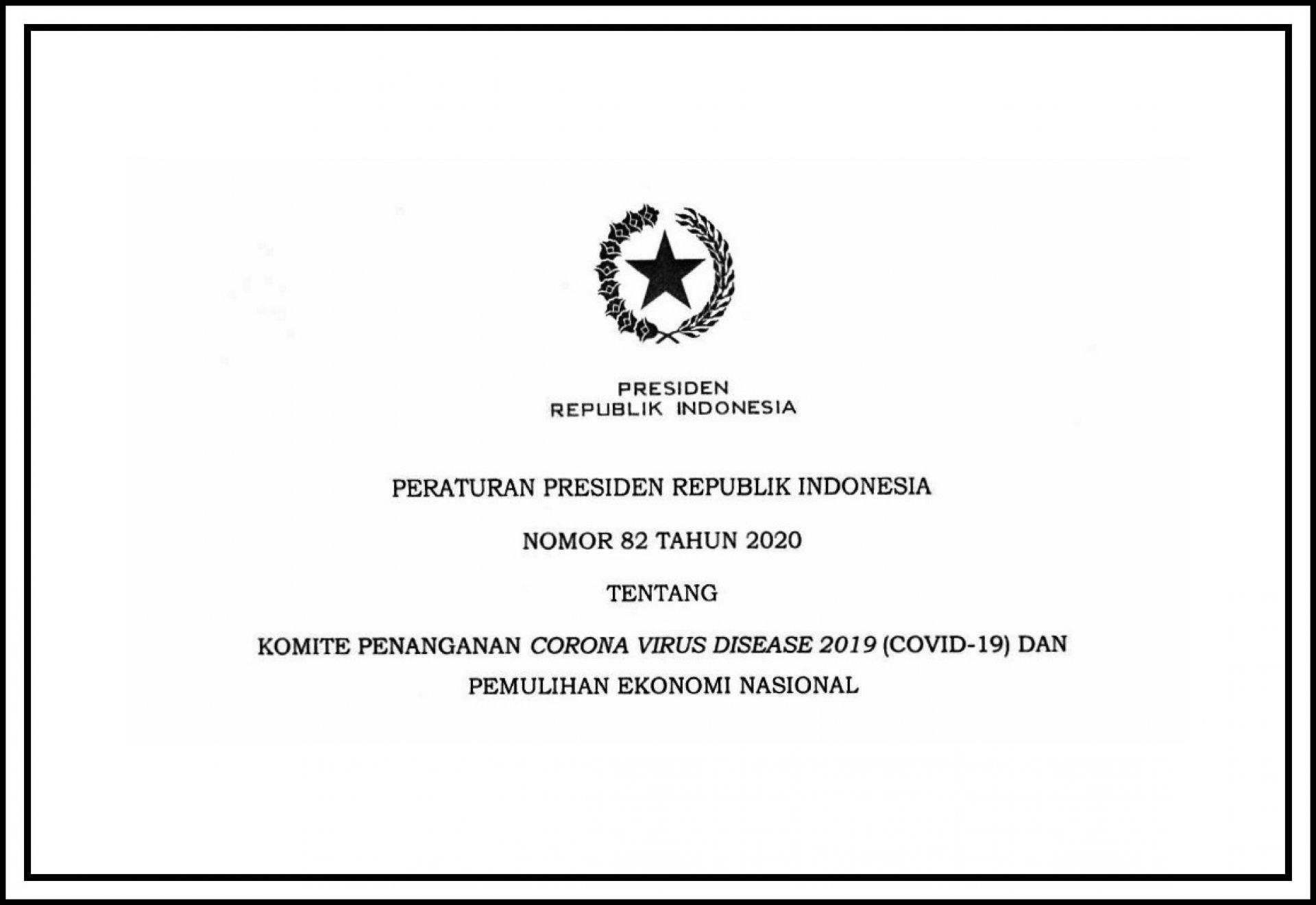 PERATURAN PRESIDEN NOMOR 82 TAHUN 2020 TENTANG KOMITE PENANGANAN COVID-19 DAN PEMULIHAN EKONOMI NASIONAL